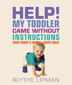 05/31/13 HELP!  My Toddler Came Without Instructions By Blythe Lipman – Giveaway